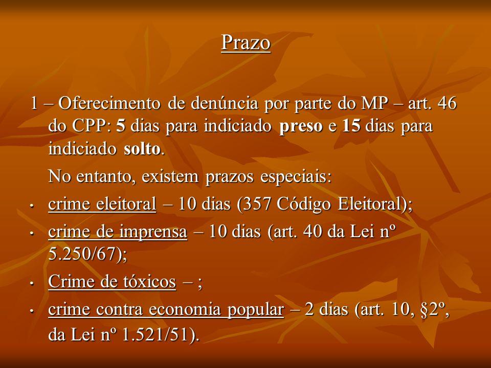 Prazo 1 – Oferecimento de denúncia por parte do MP – art. 46 do CPP: 5 dias para indiciado preso e 15 dias para indiciado solto. No entanto, existem p