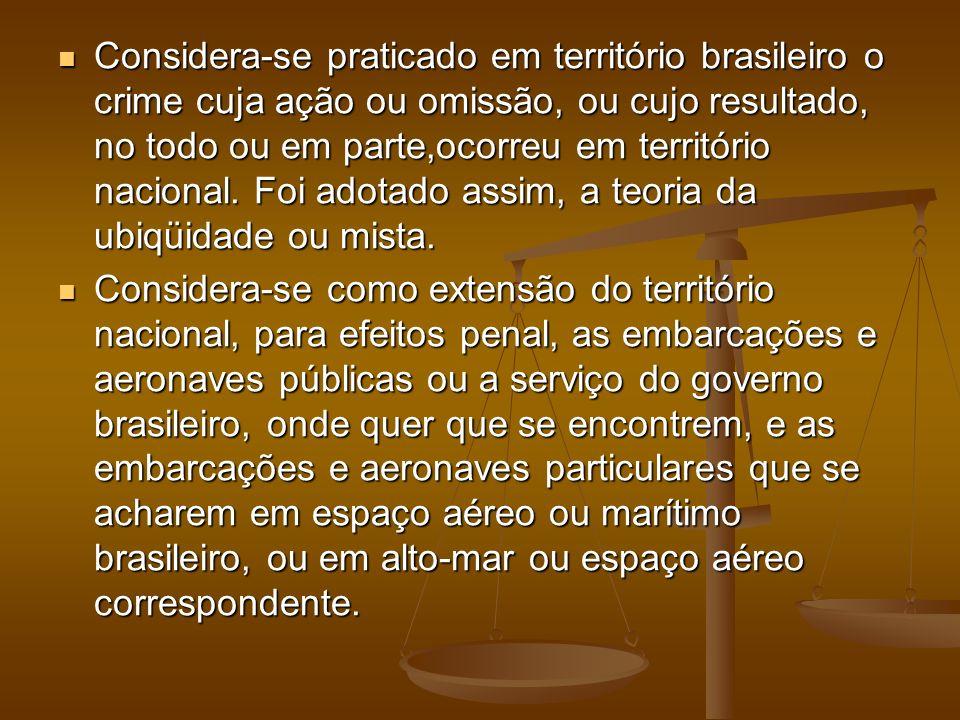 Considera-se praticado em território brasileiro o crime cuja ação ou omissão, ou cujo resultado, no todo ou em parte,ocorreu em território nacional. F