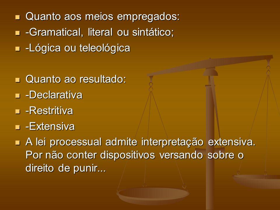 Quanto aos meios empregados: Quanto aos meios empregados: -Gramatical, literal ou sintático; -Gramatical, literal ou sintático; -Lógica ou teleológica