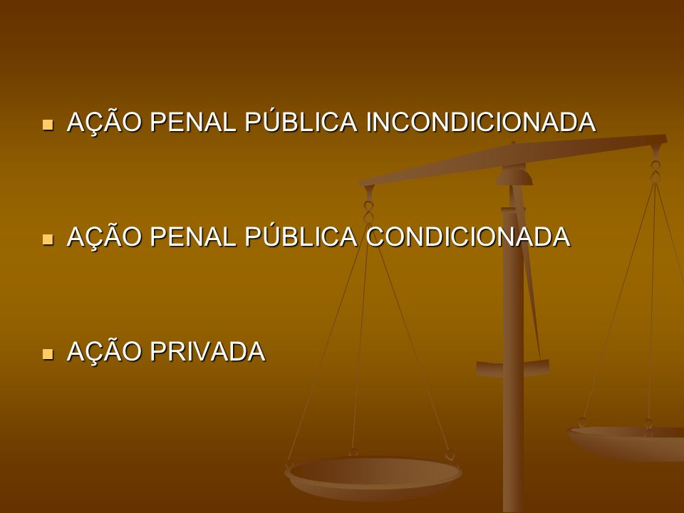 AÇÃO PENAL PÚBLICA INCONDICIONADA AÇÃO PENAL PÚBLICA INCONDICIONADA AÇÃO PENAL PÚBLICA CONDICIONADA AÇÃO PENAL PÚBLICA CONDICIONADA AÇÃO PRIVADA AÇÃO PRIVADA