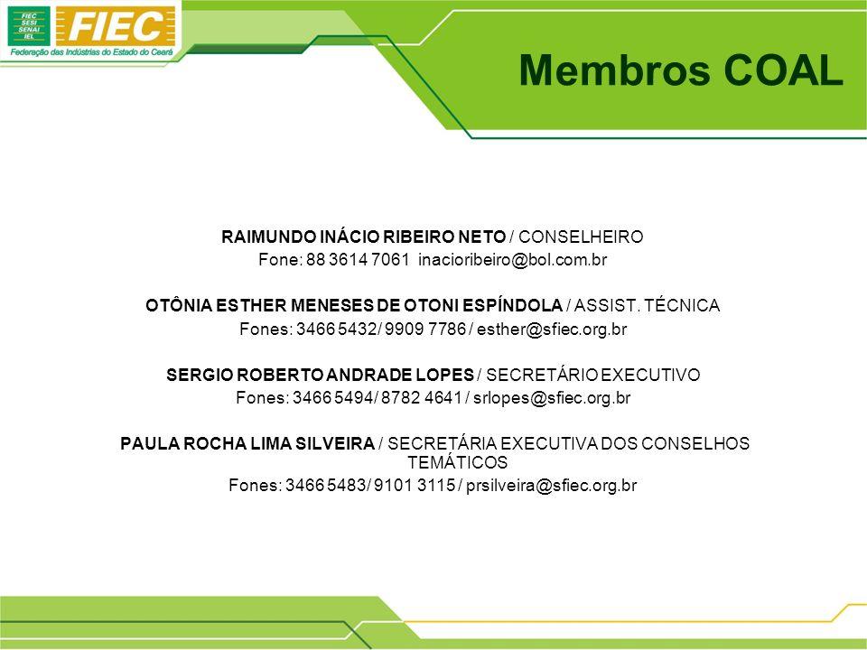 Membros COAL RAIMUNDO INÁCIO RIBEIRO NETO / CONSELHEIRO Fone: 88 3614 7061 inacioribeiro@bol.com.br OTÔNIA ESTHER MENESES DE OTONI ESPÍNDOLA / ASSIST.