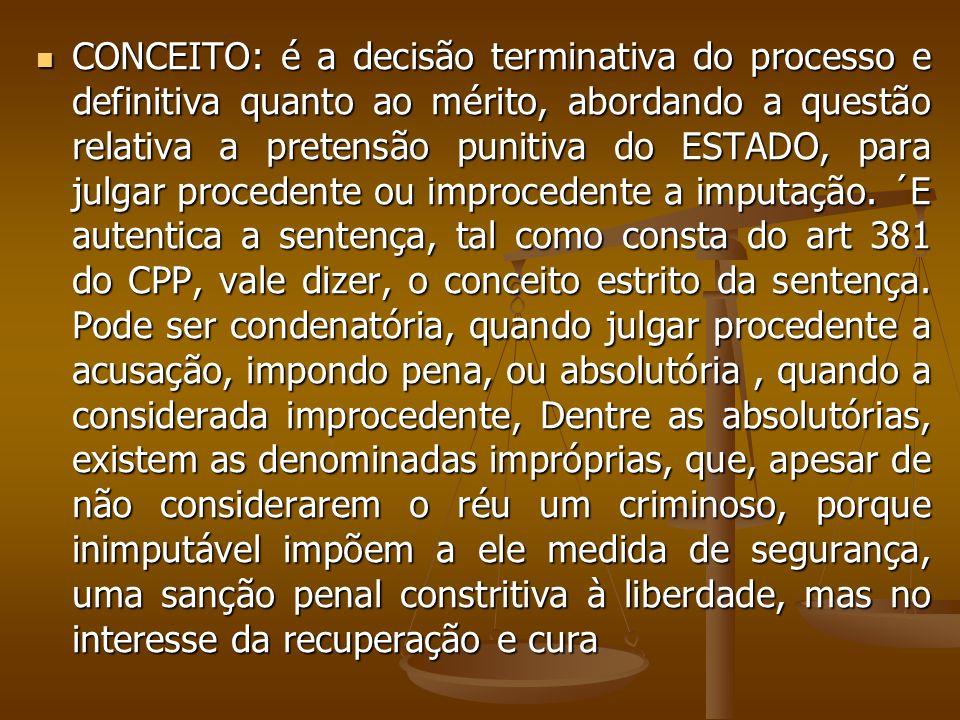 CONCEITO: é a decisão terminativa do processo e definitiva quanto ao mérito, abordando a questão relativa a pretensão punitiva do ESTADO, para julgar