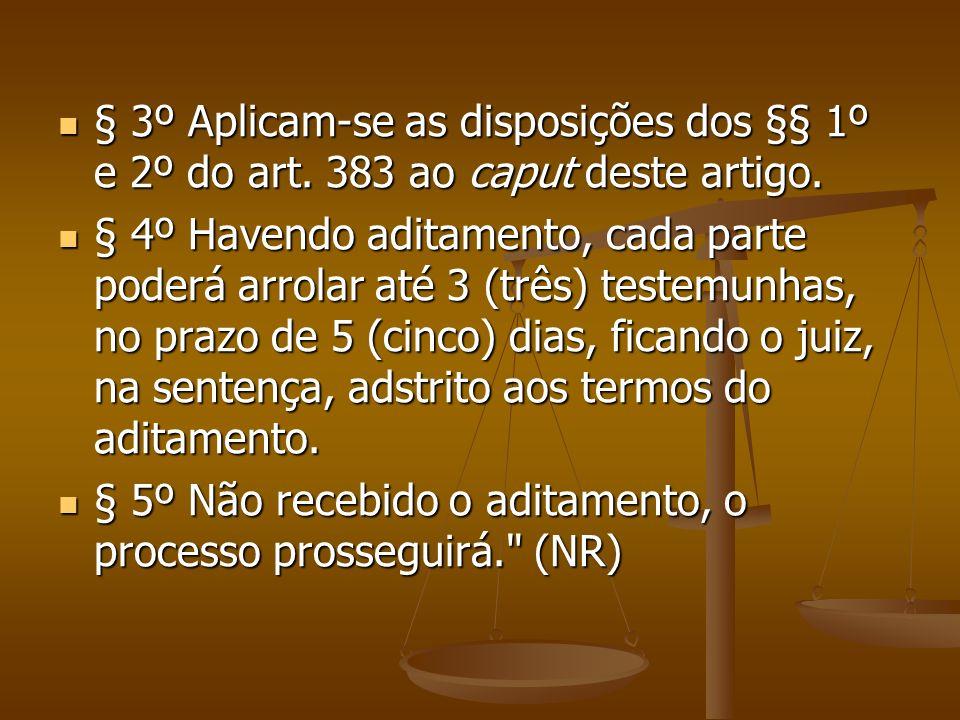 § 3º Aplicam-se as disposições dos §§ 1º e 2º do art. 383 ao caput deste artigo. § 3º Aplicam-se as disposições dos §§ 1º e 2º do art. 383 ao caput de