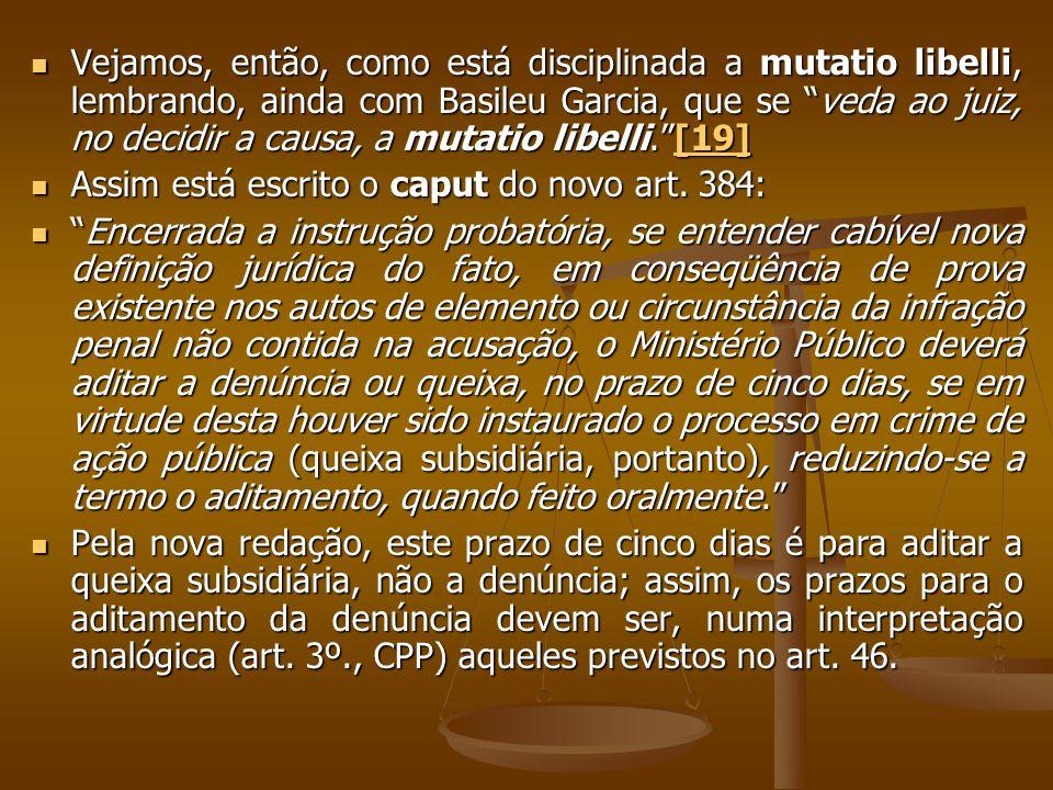 Vejamos, então, como está disciplinada a mutatio libelli, lembrando, ainda com Basileu Garcia, que se veda ao juiz, no decidir a causa, a mutatio libe