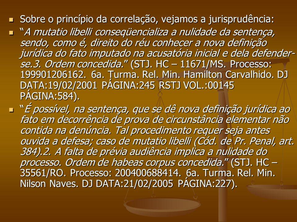 Sobre o princípio da correlação, vejamos a jurisprudência: Sobre o princípio da correlação, vejamos a jurisprudência: A mutatio libelli conseqüenciali