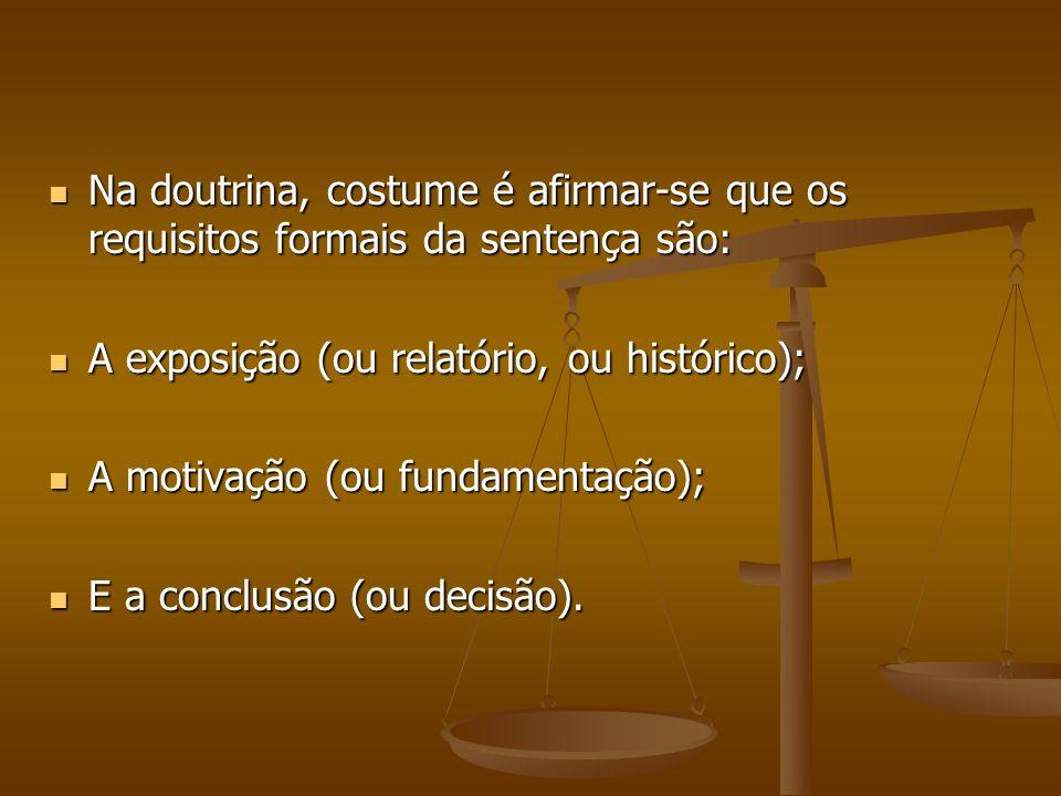 Na doutrina, costume é afirmar-se que os requisitos formais da sentença são: Na doutrina, costume é afirmar-se que os requisitos formais da sentença s