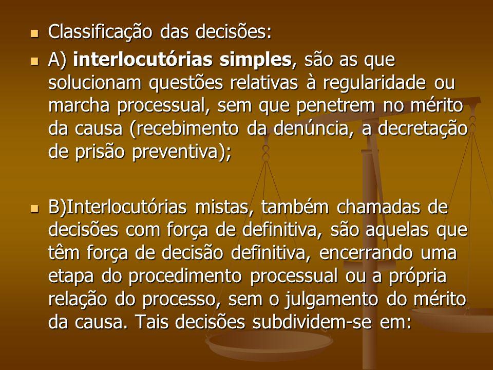 Classificação das decisões: Classificação das decisões: A) interlocutórias simples, são as que solucionam questões relativas à regularidade ou marcha