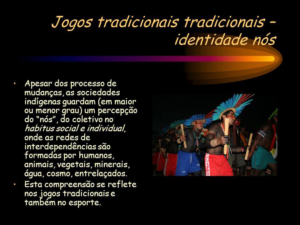 Jogos tradicionais tradicionais – identidade nós Apesar dos processo de mudanças, as sociedades indígenas guardam (em maior ou menor grau) um percepçã