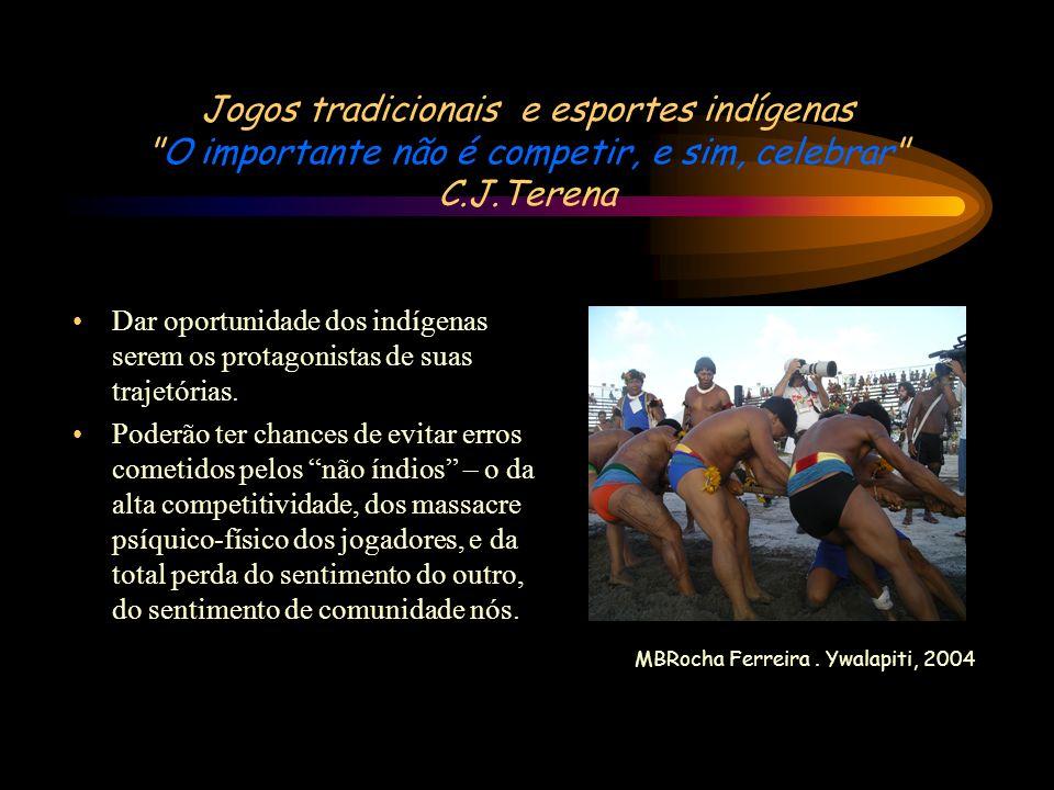 Jogos tradicionais e esportes indígenas O importante não é competir, e sim, celebrar C.J.Terena Dar oportunidade dos indígenas serem os protagonistas de suas trajetórias.