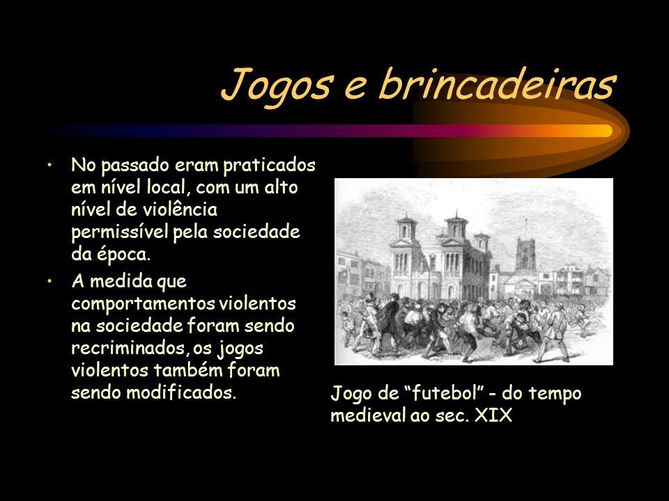 Jogos e brincadeiras No passado eram praticados em nível local, com um alto nível de violência permissível pela sociedade da época.