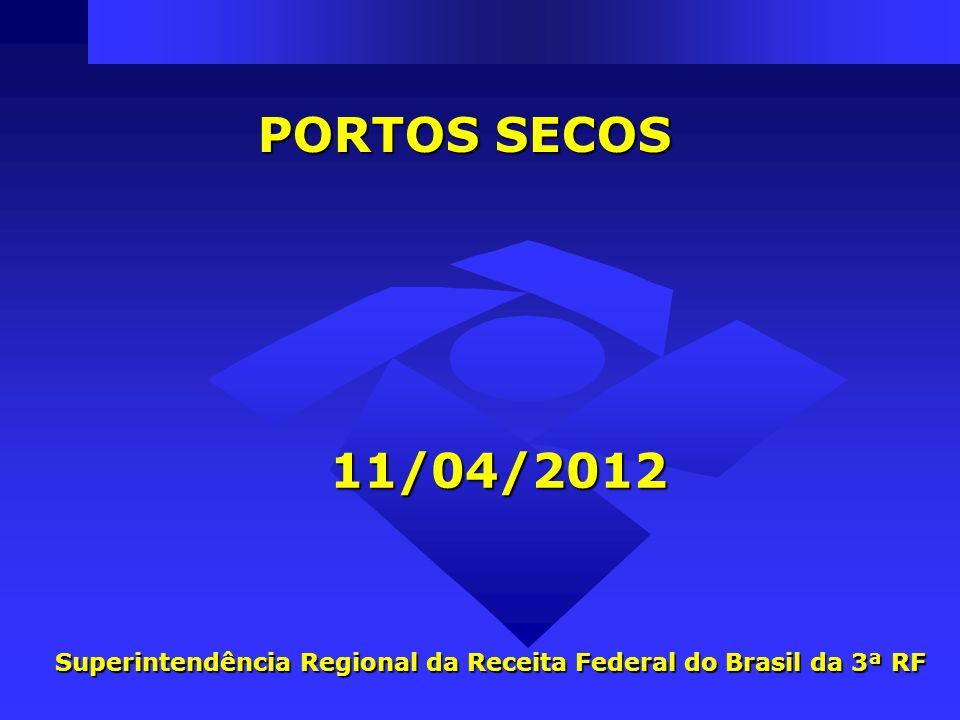 PORTOS SECOS 11/04/2012 Superintendência Regional da Receita Federal do Brasil da 3ª RF