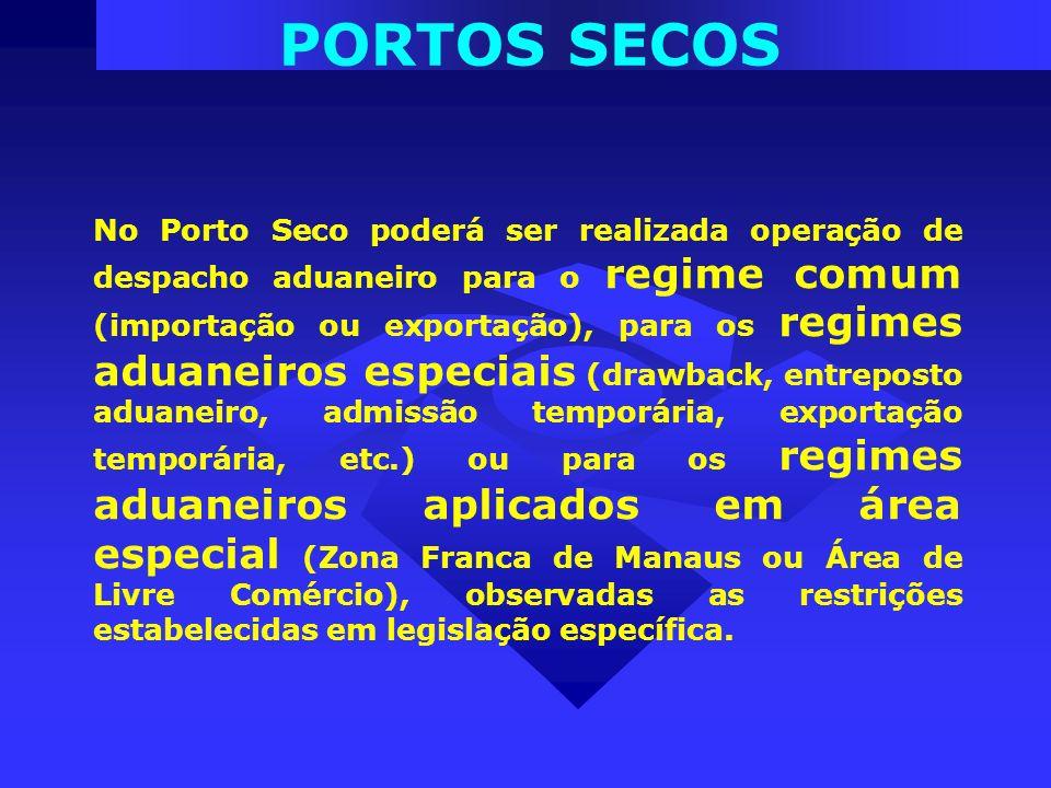 No Porto Seco poderá ser realizada operação de despacho aduaneiro para o regime comum (importação ou exportação), para os regimes aduaneiros especiais