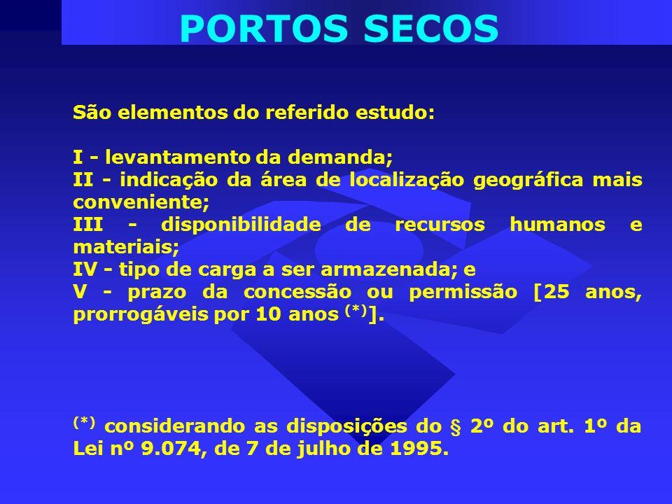 PORTOS SECOS São elementos do referido estudo: I - levantamento da demanda; II - indicação da área de localização geográfica mais conveniente; III - d