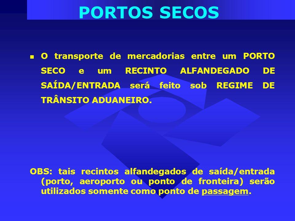 O transporte de mercadorias entre um PORTO SECO e um RECINTO ALFANDEGADO DE SAÍDA/ENTRADA será feito sob REGIME DE TRÂNSITO ADUANEIRO. OBS: tais recin