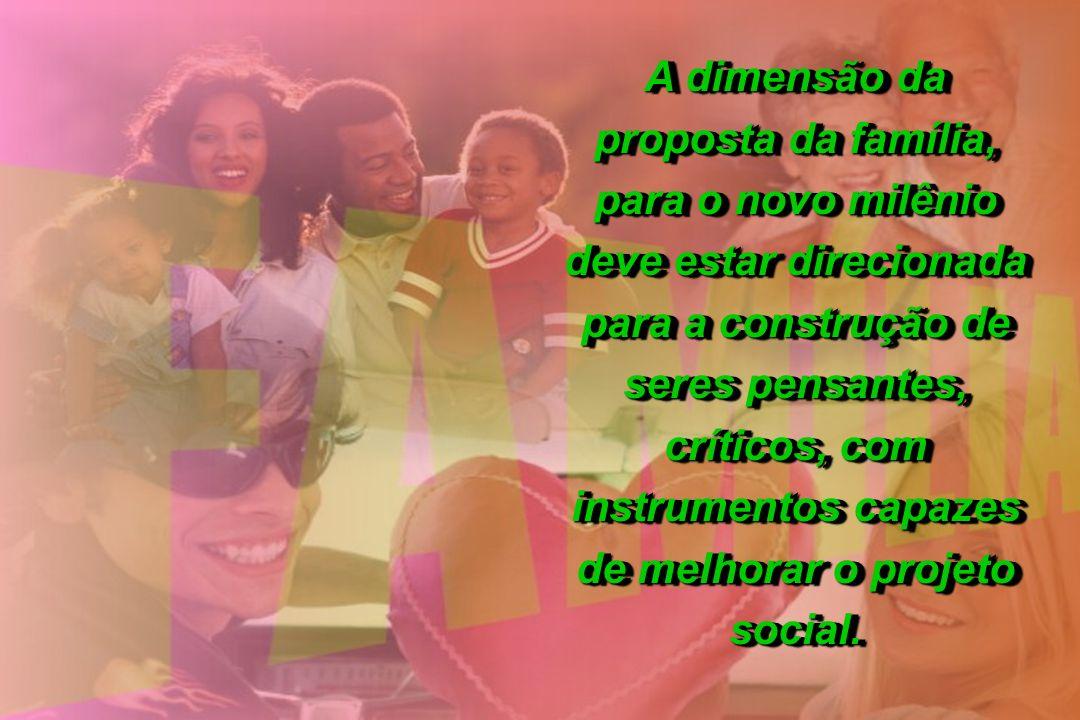 A dimensão da proposta da família, para o novo milênio deve estar direcionada para a construção de seres pensantes, críticos, com instrumentos capazes