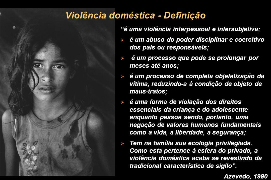 Violência doméstica - Definição é uma violência interpessoal e intersubjetiva; é um abuso do poder disciplinar e coercitivo dos pais ou responsáveis;