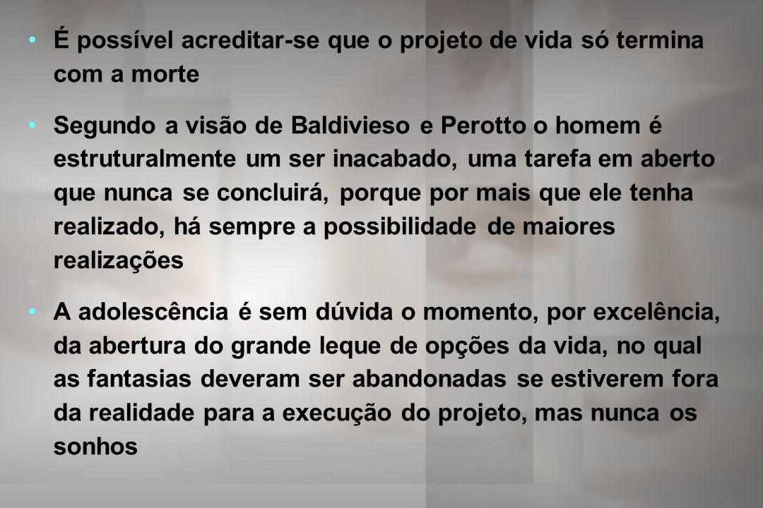 É possível acreditar-se que o projeto de vida só termina com a morte Segundo a visão de Baldivieso e Perotto o homem é estruturalmente um ser inacabad
