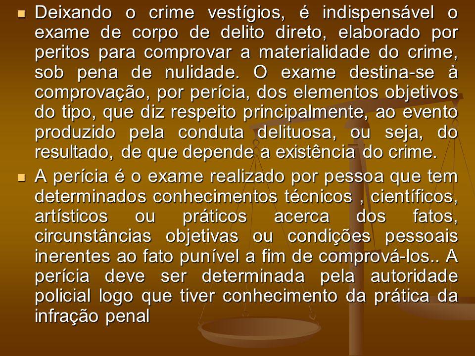 Deixando o crime vestígios, é indispensável o exame de corpo de delito direto, elaborado por peritos para comprovar a materialidade do crime, sob pena de nulidade.