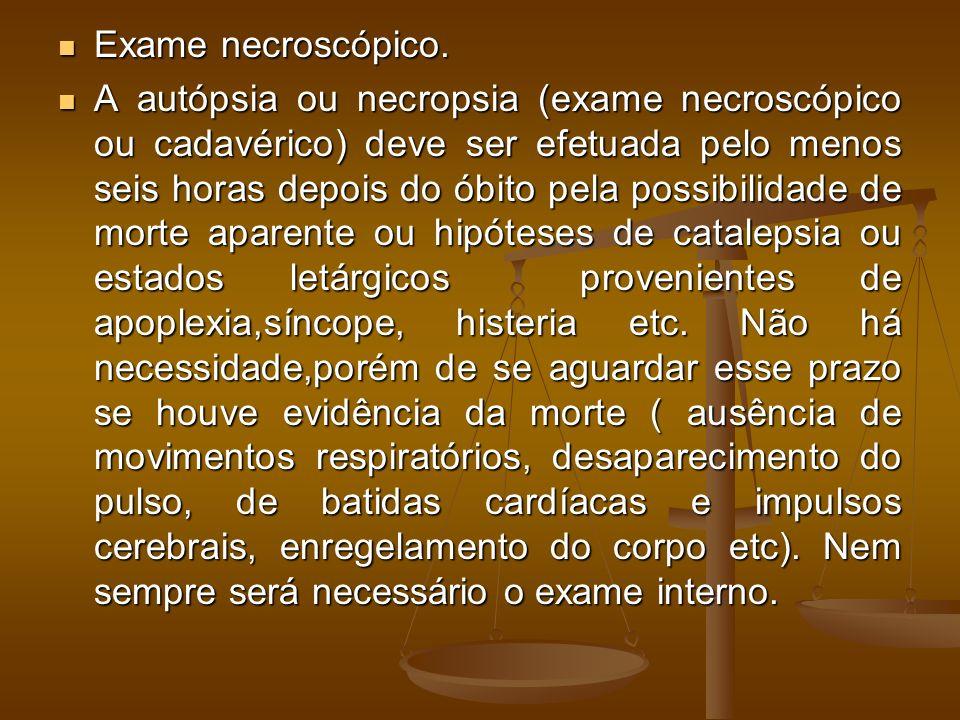 Exame necroscópico. Exame necroscópico. A autópsia ou necropsia (exame necroscópico ou cadavérico) deve ser efetuada pelo menos seis horas depois do ó