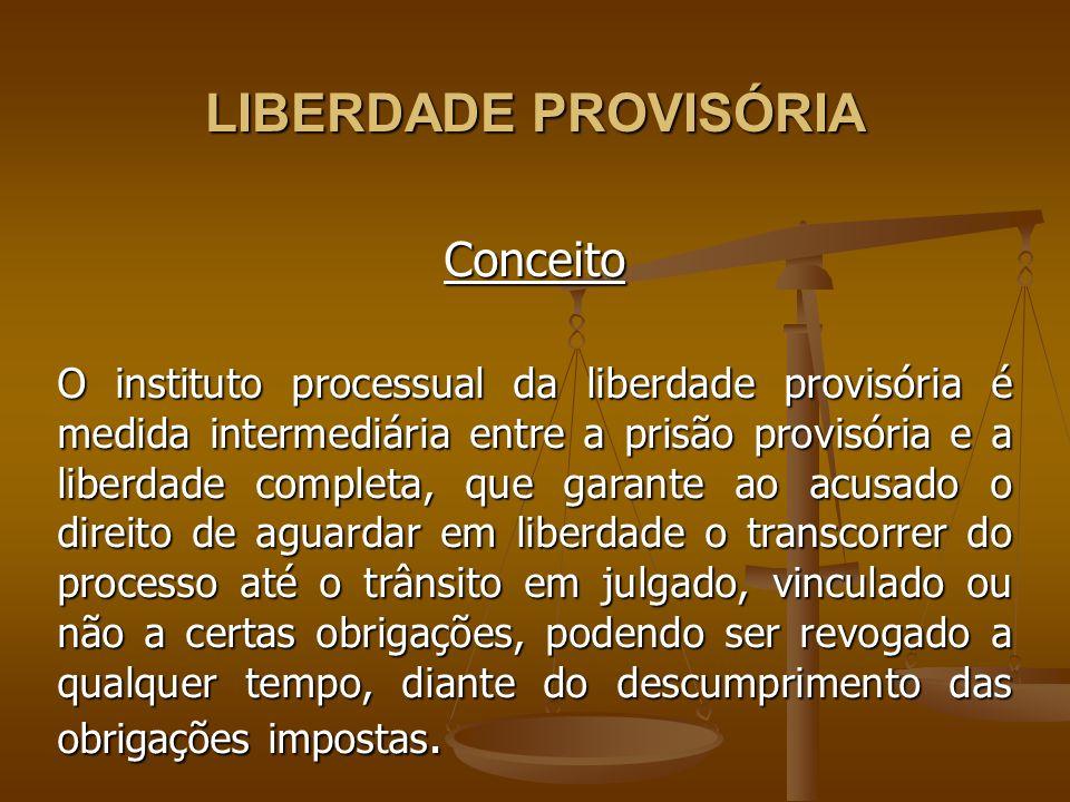 LIBERDADE PROVISÓRIA Conceito O instituto processual da liberdade provisória é medida intermediária entre a prisão provisória e a liberdade completa,