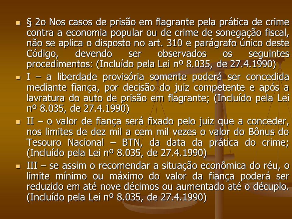 § 2o Nos casos de prisão em flagrante pela prática de crime contra a economia popular ou de crime de sonegação fiscal, não se aplica o disposto no art