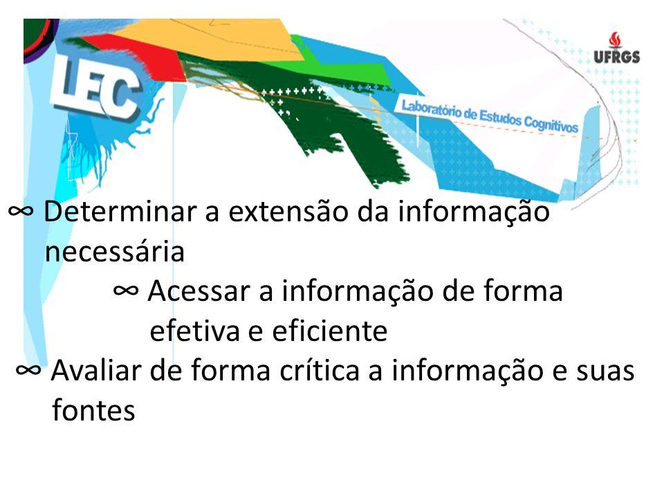 Determinar a extensão da informação necessária Acessar a informação de forma efetiva e eficiente Avaliar de forma crítica a informação e suas fontes