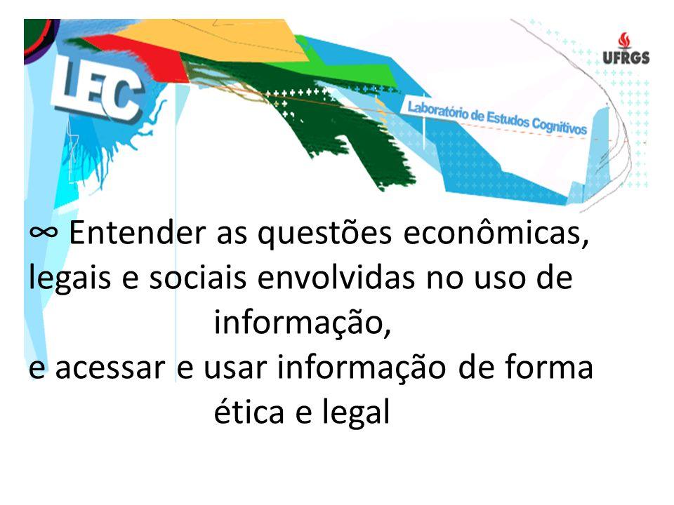 Entender as questões econômicas, legais e sociais envolvidas no uso de informação, e acessar e usar informação de forma ética e legal