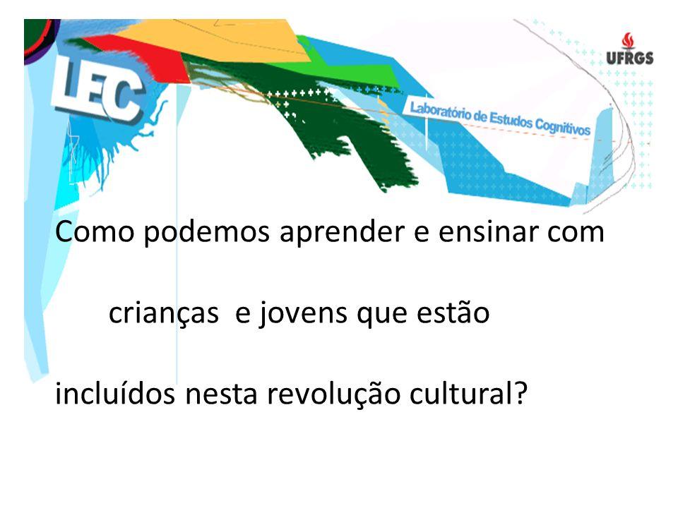 Como podemos aprender e ensinar com crianças e jovens que estão incluídos nesta revolução cultural?