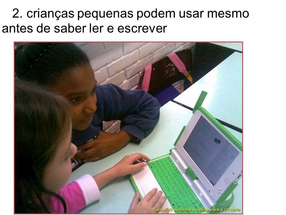 2. crianças pequenas podem usar mesmo antes de saber ler e escrever