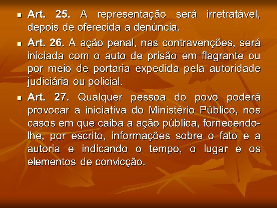 Art. 25. A representação será irretratável, depois de oferecida a denúncia. Art. 25. A representação será irretratável, depois de oferecida a denúncia