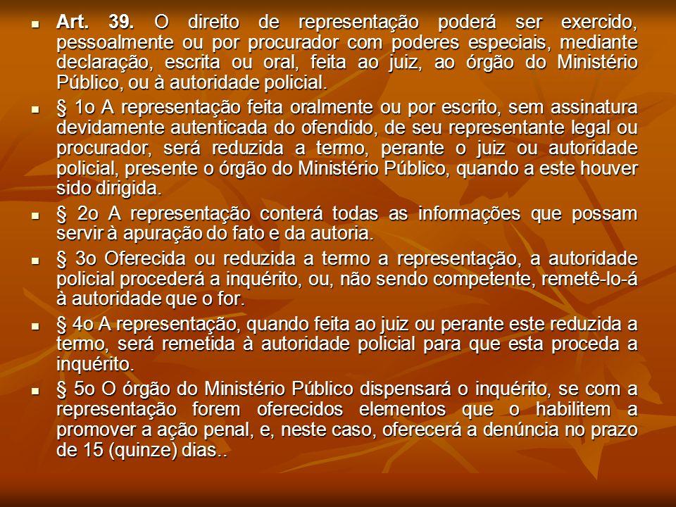 Art. 39. O direito de representação poderá ser exercido, pessoalmente ou por procurador com poderes especiais, mediante declaração, escrita ou oral, f