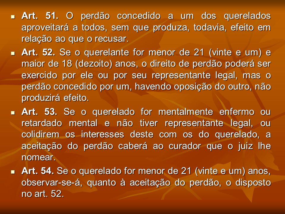 Art. 51. O perdão concedido a um dos querelados aproveitará a todos, sem que produza, todavia, efeito em relação ao que o recusar. Art. 51. O perdão c