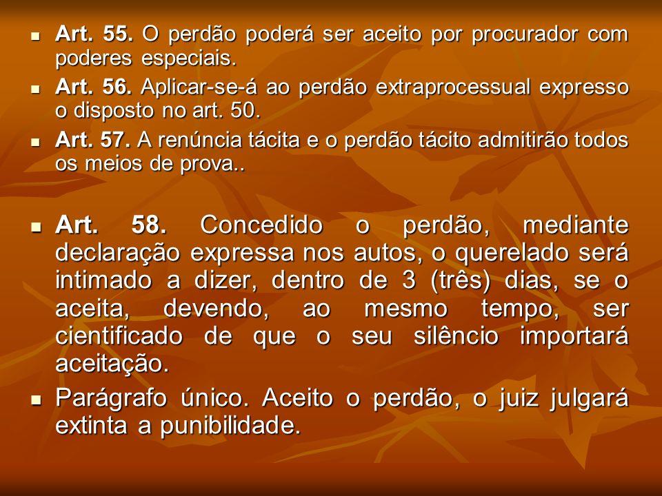 Art. 55. O perdão poderá ser aceito por procurador com poderes especiais. Art. 55. O perdão poderá ser aceito por procurador com poderes especiais. Ar