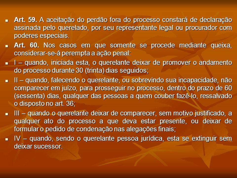 Art. 59. A aceitação do perdão fora do processo constará de declaração assinada pelo querelado, por seu representante legal ou procurador com poderes