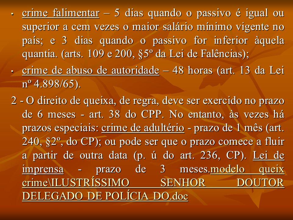 crime falimentar – 5 dias quando o passivo é igual ou superior a cem vezes o maior salário mínimo vigente no país; e 3 dias quando o passivo for infer