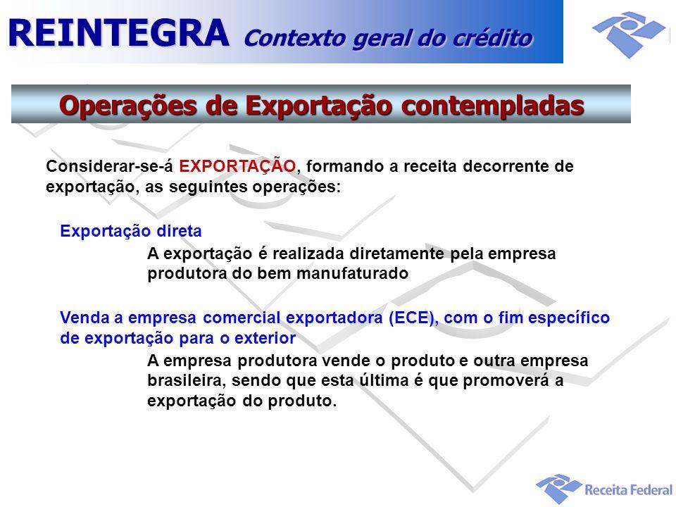 REINTEGRA Contexto geral do crédito Considerar-se-á EXPORTAÇÃO, formando a receita decorrente de exportação, as seguintes operações: Exportação direta