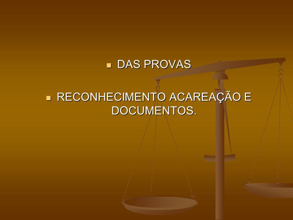 DAS PROVAS DAS PROVAS RECONHECIMENTO ACAREAÇÃO E DOCUMENTOS. RECONHECIMENTO ACAREAÇÃO E DOCUMENTOS.