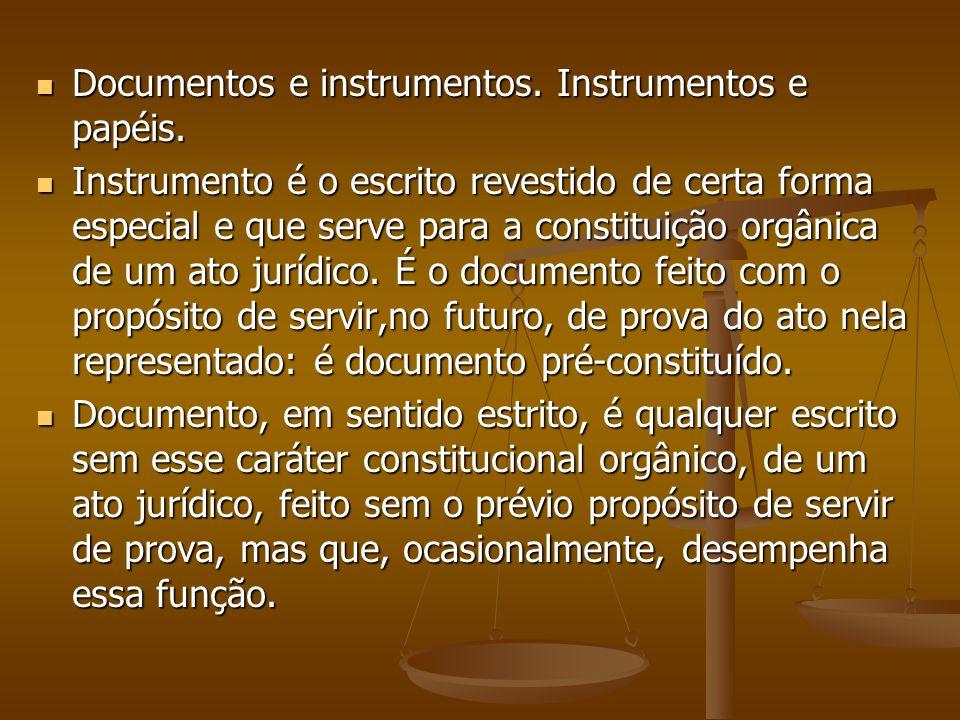 Documentos e instrumentos. Instrumentos e papéis. Documentos e instrumentos. Instrumentos e papéis. Instrumento é o escrito revestido de certa forma e