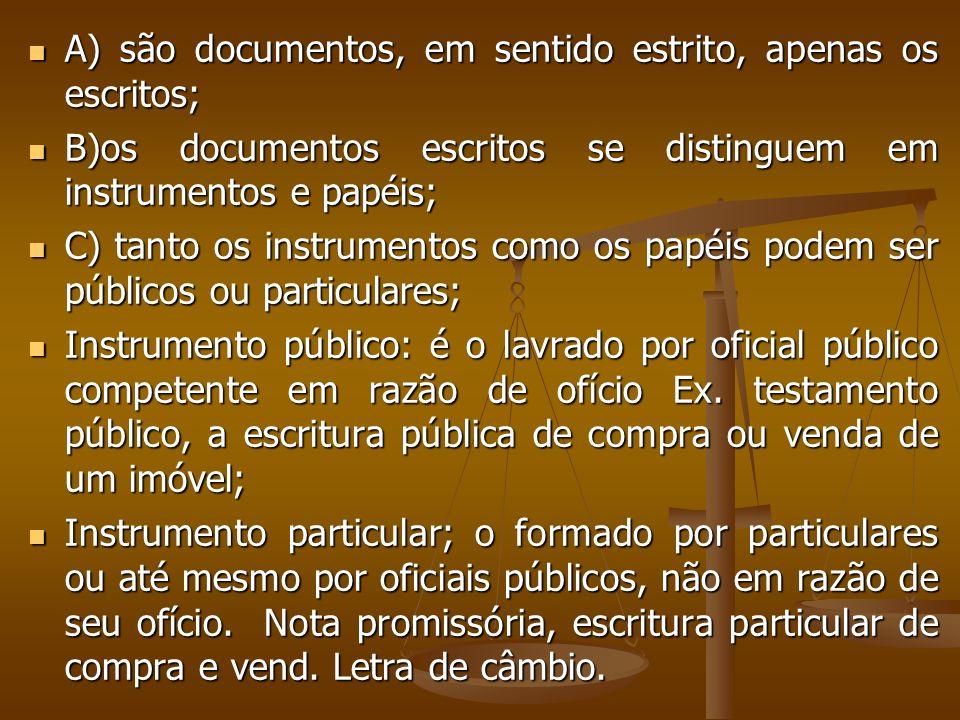 A) são documentos, em sentido estrito, apenas os escritos; A) são documentos, em sentido estrito, apenas os escritos; B)os documentos escritos se dist