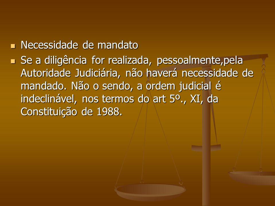 Necessidade de mandato Necessidade de mandato Se a diligência for realizada, pessoalmente,pela Autoridade Judiciária, não haverá necessidade de mandad