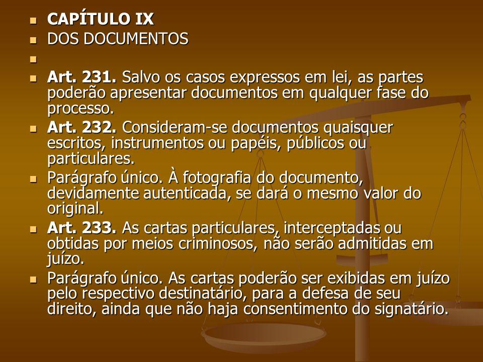 CAPÍTULO IX CAPÍTULO IX DOS DOCUMENTOS DOS DOCUMENTOS Art. 231. Salvo os casos expressos em lei, as partes poderão apresentar documentos em qualquer f
