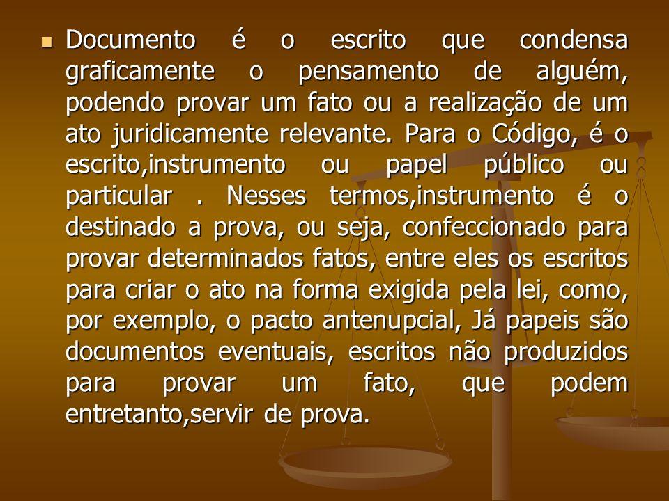 Documento é o escrito que condensa graficamente o pensamento de alguém, podendo provar um fato ou a realização de um ato juridicamente relevante. Para