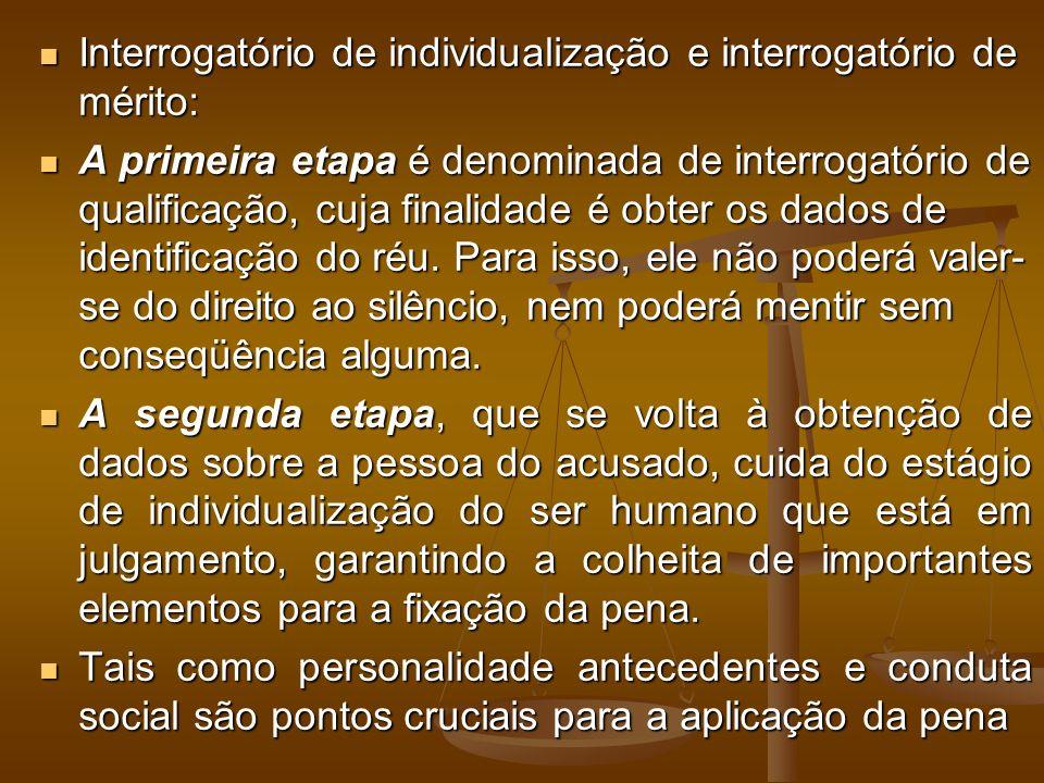 Interrogatório de individualização e interrogatório de mérito: Interrogatório de individualização e interrogatório de mérito: A primeira etapa é denom