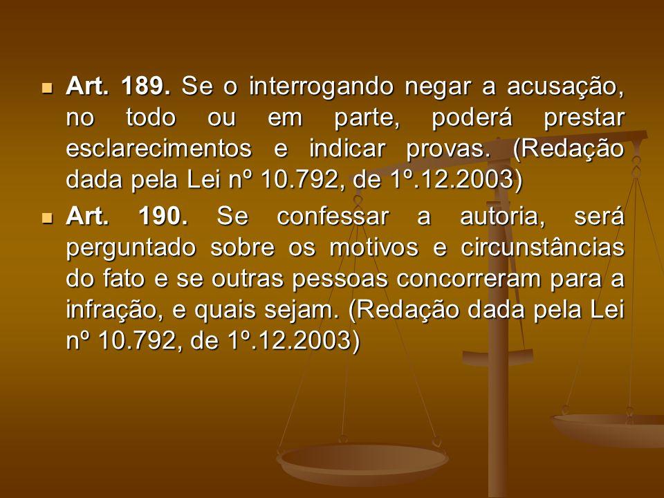 Art. 189. Se o interrogando negar a acusação, no todo ou em parte, poderá prestar esclarecimentos e indicar provas. (Redação dada pela Lei nº 10.792,