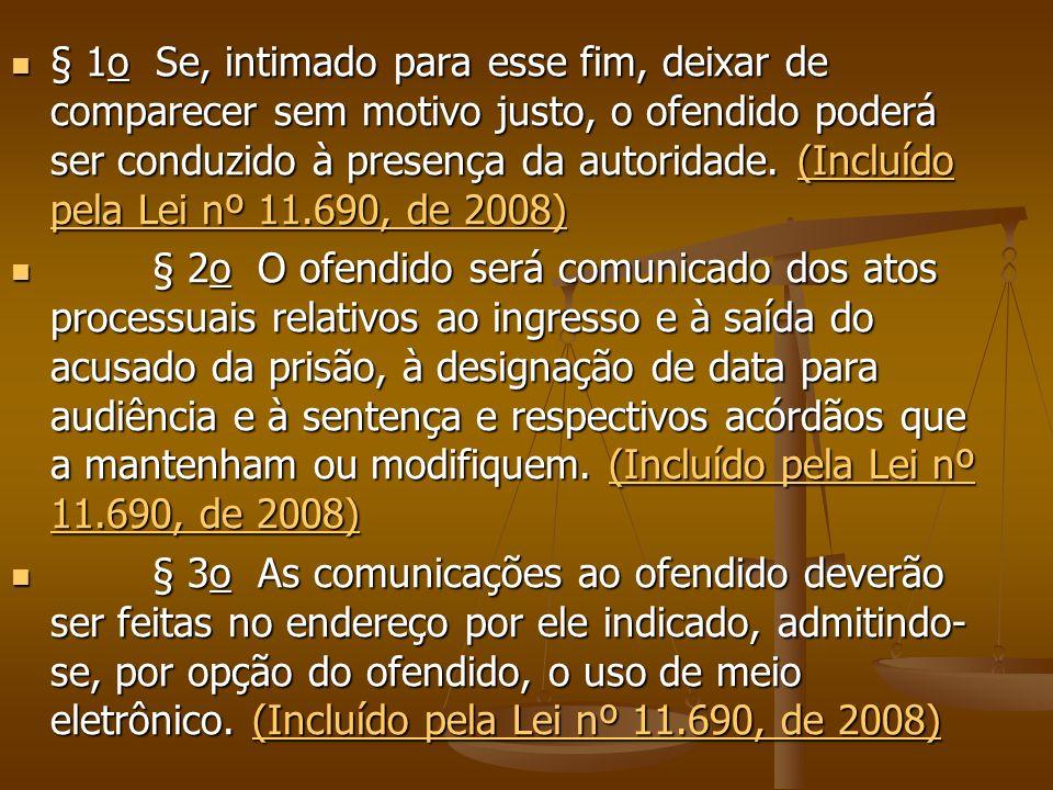 § 1o Se, intimado para esse fim, deixar de comparecer sem motivo justo, o ofendido poderá ser conduzido à presença da autoridade.