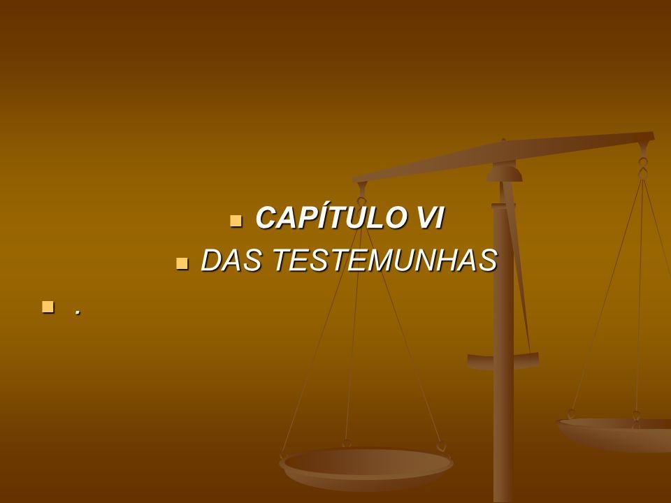 CAPÍTULO VI CAPÍTULO VI DAS TESTEMUNHAS DAS TESTEMUNHAS.