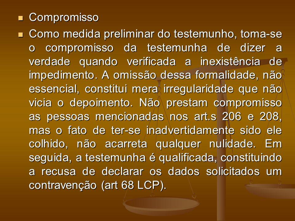 Compromisso Compromisso Como medida preliminar do testemunho, toma-se o compromisso da testemunha de dizer a verdade quando verificada a inexistência de impedimento.