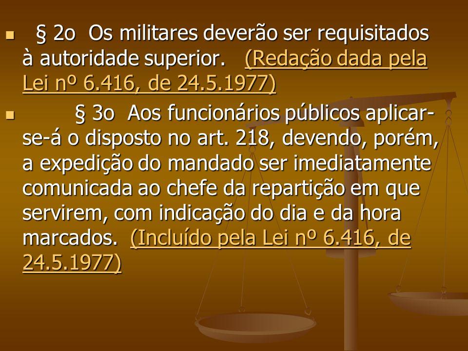 § 2o Os militares deverão ser requisitados à autoridade superior. (Redação dada pela Lei nº 6.416, de 24.5.1977) § 2o Os militares deverão ser requisi