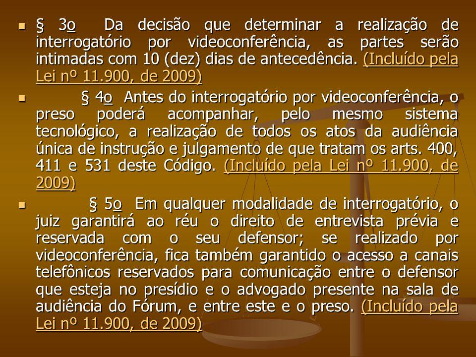§ 3o Da decisão que determinar a realização de interrogatório por videoconferência, as partes serão intimadas com 10 (dez) dias de antecedência. (Incl