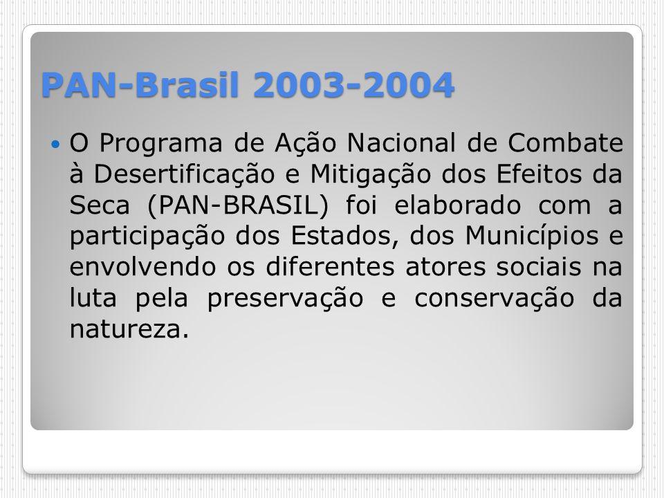 PAN-Brasil 2003-2004 O Programa de Ação Nacional de Combate à Desertificação e Mitigação dos Efeitos da Seca (PAN-BRASIL) foi elaborado com a particip